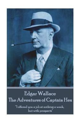 Edgar Wallace - The Adventures of Captain Hex by Edgar Wallace