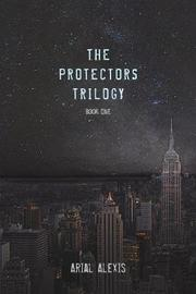 The Protectors Trilogy by Arial Alexis image