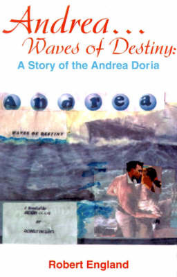 Andrea...Waves of Destiny: A Story of the Andrea Dorea by Robert England image