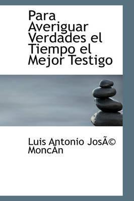 Para Averiguar Verdades El Tiempo El Mejor Testigo by Luis Antonio JosAc MoncAsn