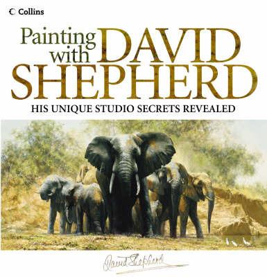 Painting with David Shepherd by David Shepherd