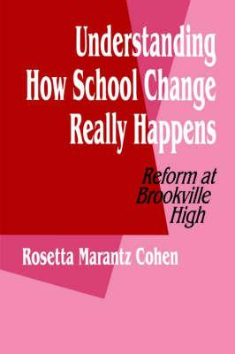 Understanding How School Change Really Happens by Rosetta M. Cohen