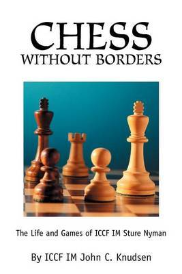 Chess Without Borders: The Life and Games of ICCF Im Sture Nyman by John C. Knudsen image