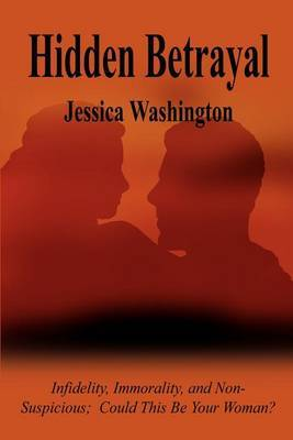 Hidden Betrayal: Infidelity, Immorality, and Non-Suspicious Could This be Your Woman? by Jessica Washington image