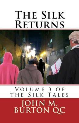 The Silk Returns: Volume 3 of the Silk Tales by MR John M Burton Qc image