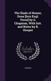 The Iliads of Homer, Done [Into Engl. Verse] by G. Chapman, with Intr. and Notes by R. Hooper by . Homerus image