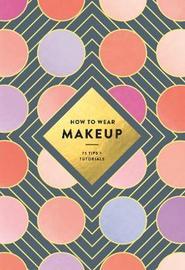 How to Wear Makeup by MacKenzie Wagoner