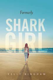Formerly Shark Girl by Bingham Kelly