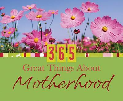 365 Great Things about Motherhood by Barbour Publishing, Inc.