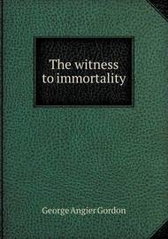 The Witness to Immortality by George A.Gordon