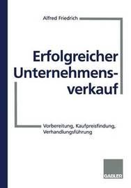 Erfolgreicher Unternehmensverkauf by Alfred Friedrich