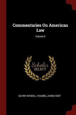 Commentaries on American Law; Volume 3 by Oliver Wendell Holmes image