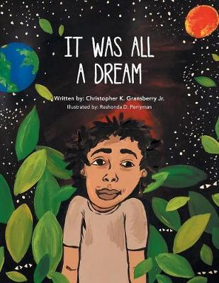It Was All a Dream by Christopher K Gransberry