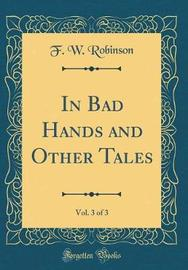 In Bad Hands and Other Tales, Vol. 3 of 3 (Classic Reprint) by F.W. Robinson image