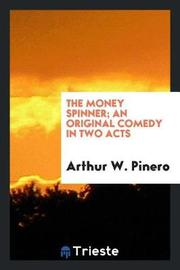 The Money Spinner; An Original Comedy in Two Acts by Arthur W. Pinero image