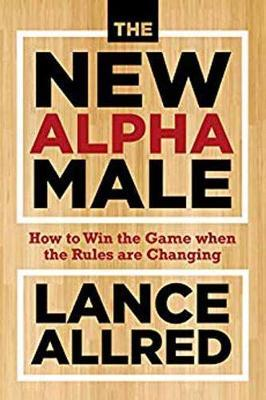 The New Alpha Male by Lance Allred