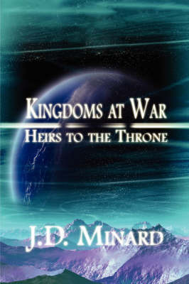 Kingdoms at War: Heirs to the Throne by J.D., Minard image