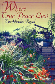 Where True Peace Lies: The Hidden Road by Rudy A. Pizarro image