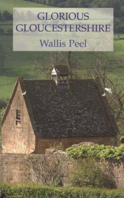 Glorious Gloucestershire by Wallis Peel
