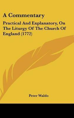 A Commentary: Practical and Explanatory, on the Liturgy of the Church of England (1772) by Peter Waldo