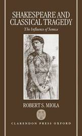Shakespeare and Classical Tragedy by Robert S. Miola image