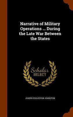 Narrative of Military Operations ... During the Late War Between the States by Joseph Eggleston Johnston