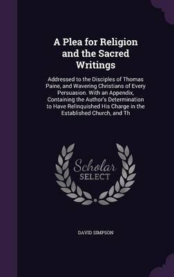 A Plea for Religion and the Sacred Writings by David Simpson