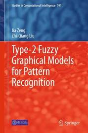 Type-2 Fuzzy Graphical Models for Pattern Recognition by Jia Zeng