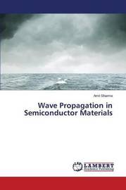 Wave Propagation in Semiconductor Materials by Sharma Amit