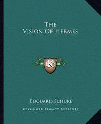 The Vision of Hermes by Edouard Schure