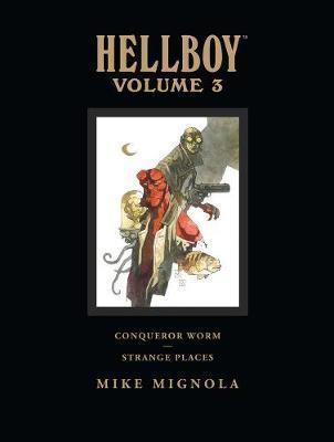 Hellboy Library Edition: v. 3: Conqueror Worm and Strange Places by Mike Mignola