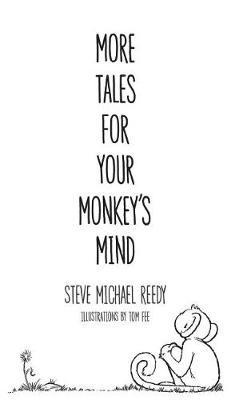 More Tales For Your Monkey's Mind by Steve Michael Reedy