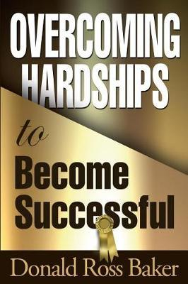 Overcoming Hardships to Become Successful by Donald Ross Baker