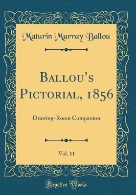 Ballou's Pictorial, 1856, Vol. 11 by Maturin Murray Ballou