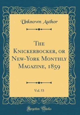 The Knickerbocker, or New-York Monthly Magazine, 1859, Vol. 53 (Classic Reprint) by Unknown Author image