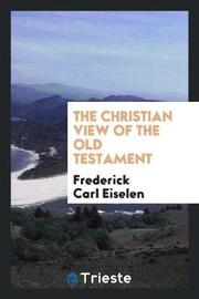 The Christian View of the Old Testament by Frederick Carl Eiselen image