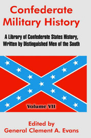 Confederate Military History: A Library of Confederate States History, Written by Distinguished Men of the South (Volume VII) by General Clement A. Evans