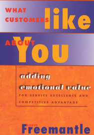 What Customers Like About You: Adding Emotional Value for Service Excellence and Competitive Advantage by David Freemantle image