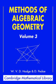 Cambridge Mathematical Library Methods of Algebraic Geometry: Volume 3 by W.V.D. Hodge