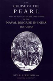 "Cruise of the ""Pearl"" with an Account of the Operations of the Naval Brigade in India by E.A. Williams image"