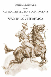 Official Records of the Australian Military Contingents to the War in South Africa by Lt-Col P. L. Murray image