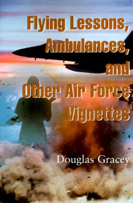 Flying Lessons, Ambulances, and Other Air Force Vignettes by Douglas R Gracey, M.D. image