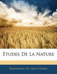 Tudes de La Nature by Bernardin De Saint Pierre