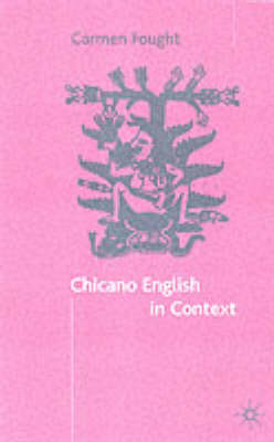 Chicano English in Context by Carmen Fought