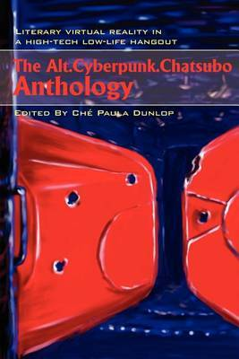 The Alt.Cyberpunk.Chatsubo Anthology: Literary Virtual Reality in a High-Tech Low-Life Hangout by Che Paula Dunlop image