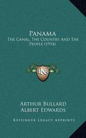Panama: The Canal, the Country and the People (1914) by Arthur Bullard