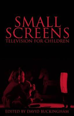 Small Screens: Television for Children by David Buckingham