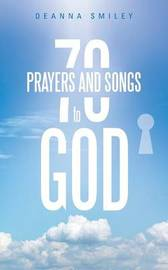 70 Prayers and Songs to God by Deanna Smiley image