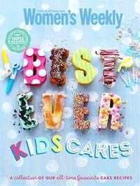 Best-ever Kids Cakes The Complete Collection by Australian Women's Weekly
