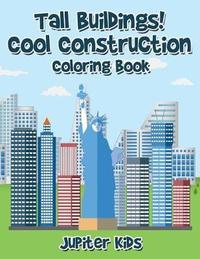 Tall Buildings! Cool Construction Coloring Book by Jupiter Kids